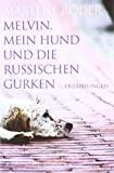 Marlene Röder: Melvin, mein Hund und die russischen Gurken