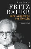 Ronen Steinke: Fritz Bauer oder Auschwitz vor Gericht