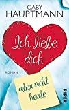 Gaby Hauptmann: Ich liebe dich, aber nicht heute