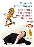 Dietrich Grönemeyer: Die neuen Abenteuer des kleinen Medicus