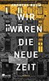 Andreas Baum: Wir waren die neue Zeit
