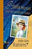 Holly-Jane Rahlens: Stella Menzel und der goldene Faden