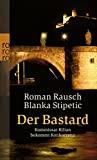 Roman Rausch, Blanka Stipetic: Der Bastard