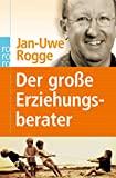 Jan-Uwe Rogge: Der große Erziehungsberater