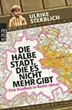 Ulrike Sterblich: Die halbe Stadt, die es nicht mehr gibt. Eine Kindheit in Berlin (West)