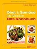 Klaus Oberbeil: Obst und Gemüse als Medizin. Das Kochbuch