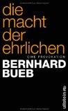 Bernhard Bueb: Die Macht der Ehrlichen. Eine Provokation