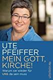 Ute Pfeiffer: Mein Gott, Kirche