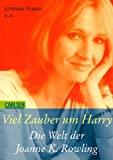 Till Martin: Viel Zauber um Harry - Die Welt der Joanne K. Rowling