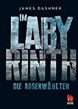 James Dashner: Die Auserwählten - Im Labyrinth