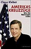 Claus Kleber: Amerikas Kreuzzüge