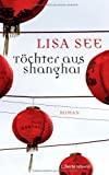 Lisa See: Töchter aus Shanghai