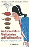 Irmela Schautz, Michaela Vieser: Von Kaffeeriechern, Abtrittanbietern und Fischbeinreißern
