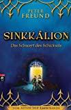 Peter Freund: Sinkkâlion - Das Schwert des Schicksals