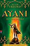 Peter Freund: AYANI. Die Tochter des Falken