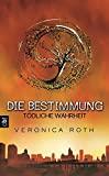 Veronica Roth: Die Bestimmung - Band 02 Tödliche Wahrheit