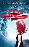 Alexa Hennig von Lange: Die Welt ist kein Ozean