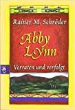 Rainer M. Schr�der: Abby Lynn - Verraten und verfolgt