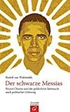 Rudolf von Waldenfels: Der schwarze Messias: Barack Obama und die gefährliche Sehnsucht nach politischer Erlösung