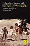 Zbigniew Brzezinski: Die einzige Weltmacht. Amerikas Strategie der Vorherrschaft