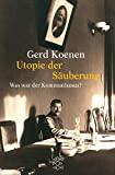 Gerd Koenen: Utopie der Säuberung: Was war der Kommunismus?