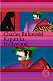 Charles Bukowski: Kaputt in Hollywood