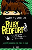 Lauren Child: Ruby Redfort - Gef�hrlicher als Gold