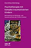 Dorothea Weinberg: Psychotherapie mit komplex traumatisierten Kindern