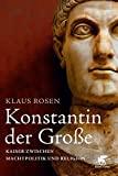 Klaus Rosen: Konstantin der Große