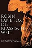 Robin Lane Fox: Die klassische Welt. Eine Weltgeschichte von Homer bis Hadrian