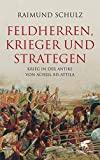 Raimund Schulz: Feldherren, Krieger und Strategen. Krieg in der Antike von Achill bis Attila