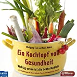 Wolfgang Exel, Karin Rohrer: Ein Kochtopf voll Gesundheit