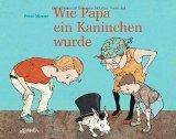 Peter Menne: Wie Papa ein Kaninchen wurde