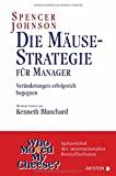 Spencer Johnson: Die M�use-Strategie f�r Manager - Ver�nderungen erfolgreich begegnen