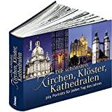 St. Benno-Verlag (Hrsg.): Die sch�nsten Kirchen, Kl�ster, Kathedralen. 365 Portr�ts f�r jeden Tag des Jahres