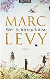 Marc Levy: Wer Schatten küsst