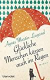 Agnés Martin-Lugand: Glückliche Menschen küssen auch im Regen