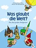 Christine Schulz-Reiss: Was glaubt die Welt? Die fünf großen Religionen