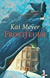 Kai Meyer: Frostfeuer