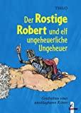 THiLO: Der Rostige Robert und elf ungeheuerliche Ungeheuer