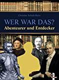 Christine Schulz-Reiss: Wer war das? Abenteurer und Entdecker