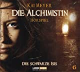 Kai Meyer: Die Alchimistin - Die schwarze Isis
