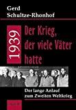 Gerd Schultze-Rhonhof: 1939 - der Krieg, der viele Väter hatte