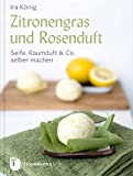 Ira König: Zitronengras und Rosenduft
