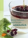 Dr. Christine Volm: Meine liebsten Wildpflanzen rohköstlich