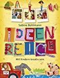 Sabine Bohlmann: Ideenreich. Mit Kindern kreativ sein