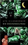 Ute Eilenberger: Die Dschungelfrau