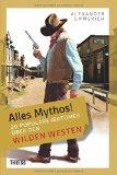 Alexander Enmmerich: Alles Mythos 20 popul�re Irrt�mer �ber den Wilden Westen
