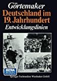Manfred Görtemaker: Deutschland im 19. Jahrhundert