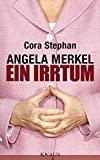 Cora Stephan: Angela Merkel. Ein Irrtum